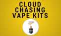 Best Cloud Chasing Vape Kits