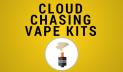 Best Cloud Chasing Vape Kits